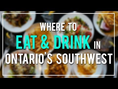 Video: Where to Eat and Drink in Ontario's Southwest