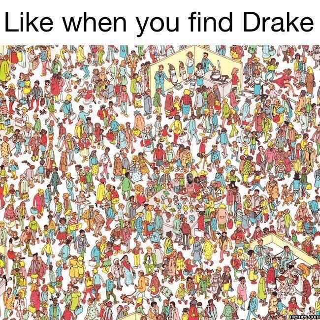 Like when you find Drake