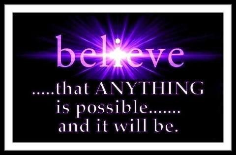 Believe that anything is possible