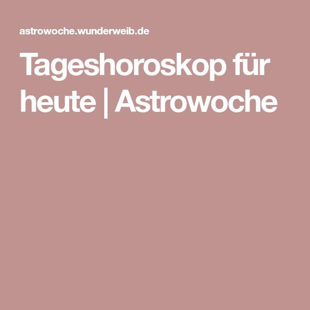 Tageshoroskop für heute   Astrowoche