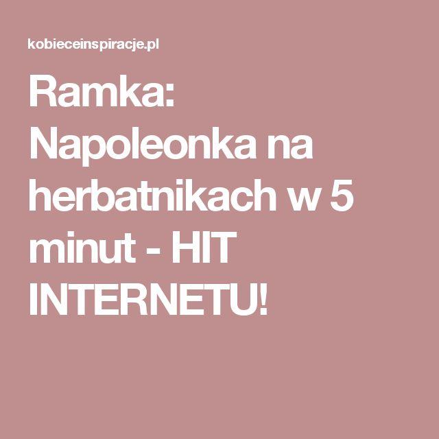 Ramka: Napoleonka na herbatnikach w 5 minut - HIT INTERNETU!