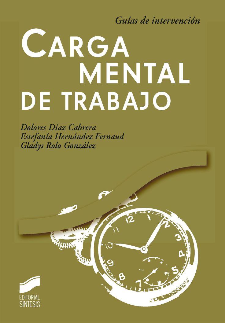 Carga mental de trabajo / Dolores Díaz Cabrera, Estefanía      Hernández Fernaud, Gladys Rolo González. -- Madrid : Síntesis,      2012 http://absysnetweb.bbtk.ull.es/cgi-bin/abnetopac01?TITN=491002