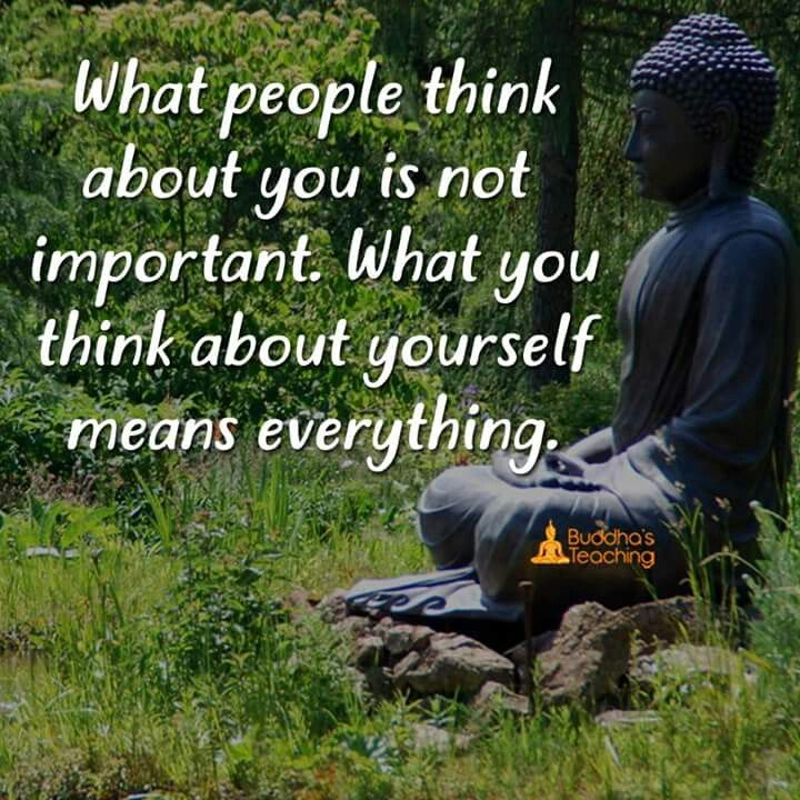 The Way You Think Of Yourself Colors Every Part Of Your Life Self Love And Acceptance Improves Everything Buddhism Quote Buddhist Quotes Genius Quotes