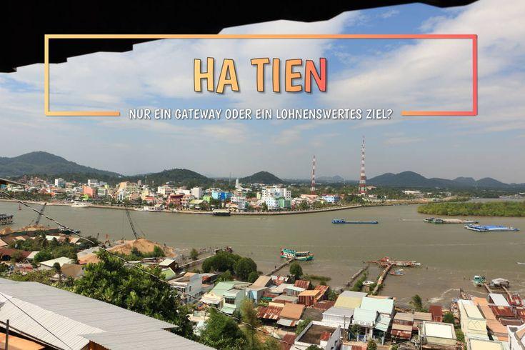 Ha Tien - ist die Stadt nur ein Gateway nach Kambodscha oder ein lohnenswertes Reiseziel?