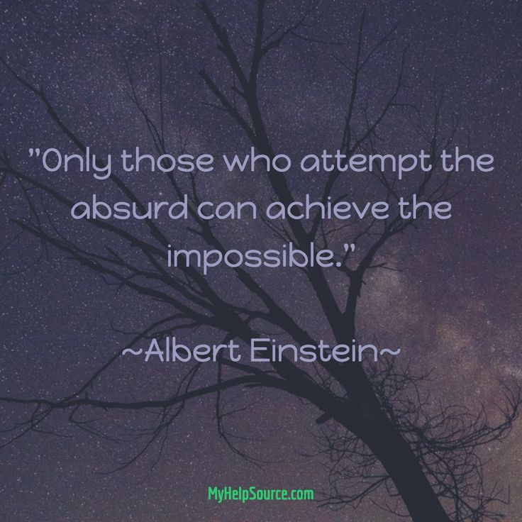 """Only those who attempt the absurd can achieve the impossible.""  ~Albert Einstein~"