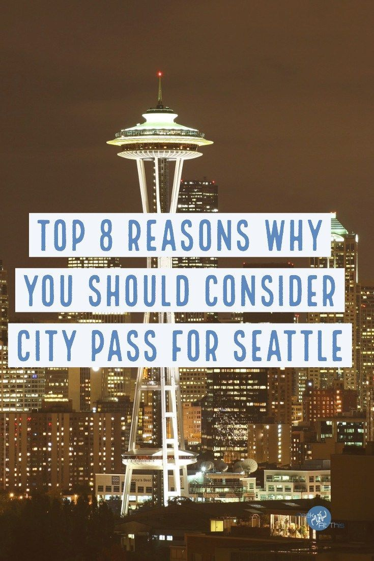 Top 8 Reasons Why You Should Consider Citypass For Seattle City Pass Seattle Seattle Travel