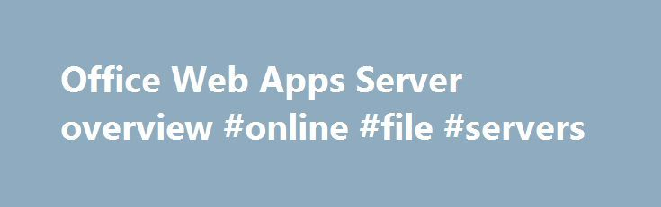 Office Web Apps Server overview #online #file #servers http://usa.remmont.com/office-web-apps-server-overview-online-file-servers/  # Office Web Apps Server overview Applies to: Office Web Apps Server Summary: Learn about Office Web Apps Server and how it provides browser-based Office functionality to supported hosts. Audience: IT Professionals Office Web Apps Server is a new Office server product that delivers browser-based versions of Word, PowerPoint, Excel, and OneNote. A single Office…