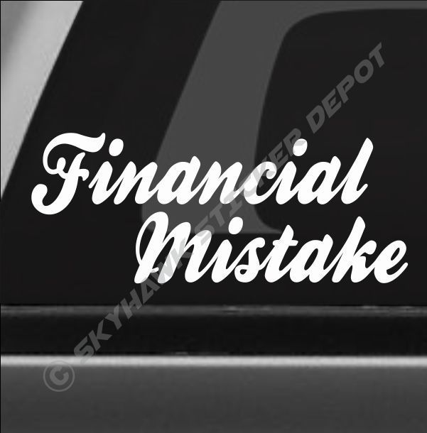 Financial mistake bumper sticker vinyl decal sport muscle car truck suv jdm dope
