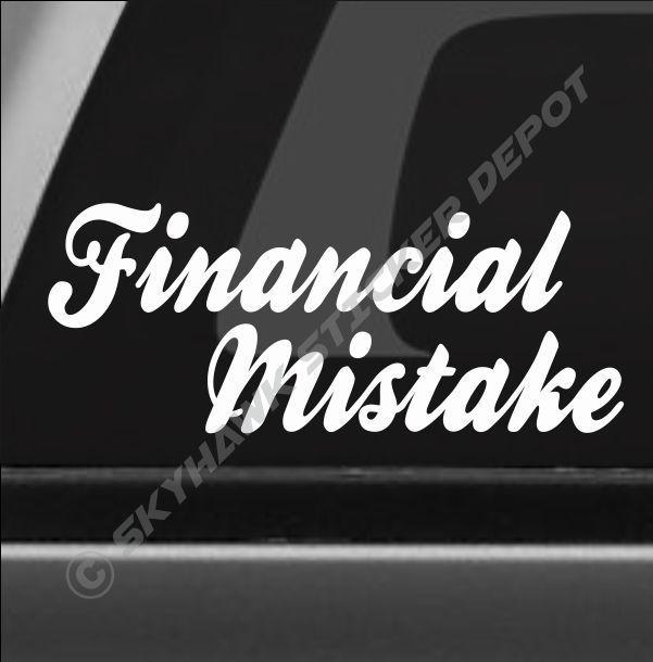 Financial Mistake Bumper Sticker Vinyl Decal Sport Muscle Car Truck SUV JDM Dope
