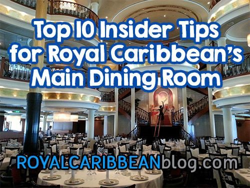 Top 10 insider tips for Royal Caribbean's main dining room | Royal Caribbean Blog