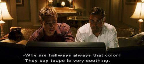 """""""They say taupe is very soothing."""" #OceansEleven"""