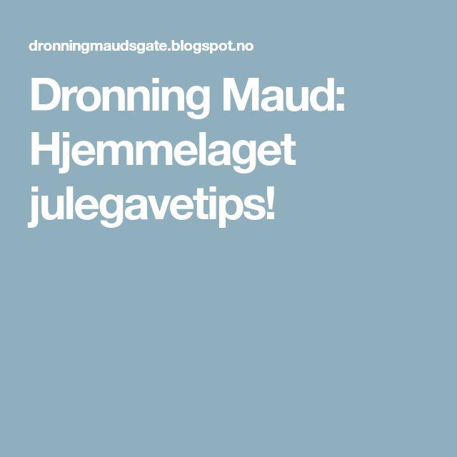 Dronning Maud: Hjemmelaget julegavetips!