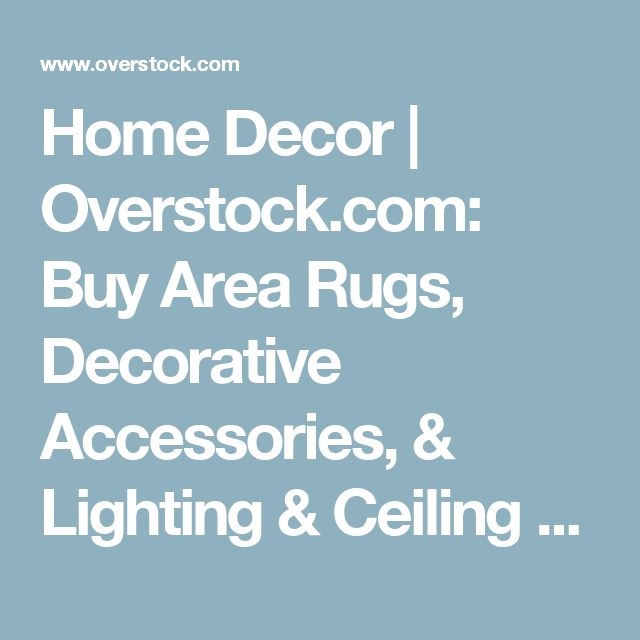 Home Decor | Overstock.com: Buy Area Rugs, Decorative Accessories, & Lighting & Ceiling Fans Online