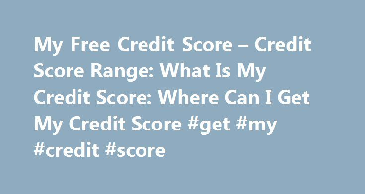My Free Credit Score – Credit Score Range: What Is My Credit Score: Where Can I Get My Credit Score #get #my #credit #score http://credits.remmont.com/my-free-credit-score-credit-score-range-what-is-my-credit-score-where-can-i-get-my-credit-score-get-my-c