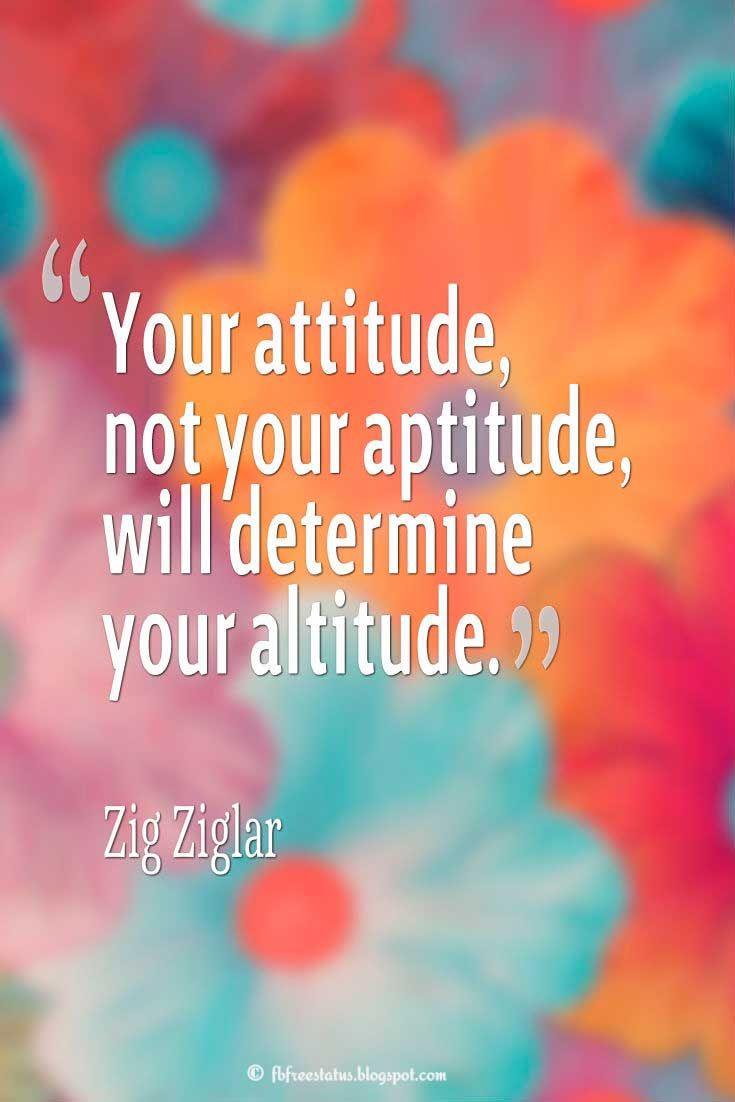 """Attitude Quote; """"Your attitude, not your aptitude, will determine your altitude."""" ― Zig Ziglar #quotes"""