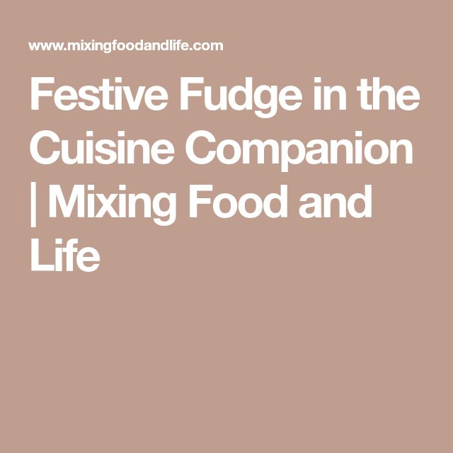 Festive Fudge in the Cuisine Companion | Mixing Food and Life