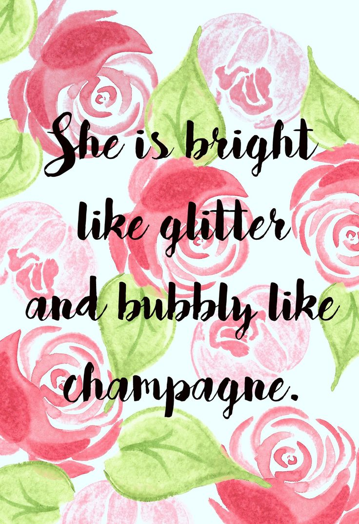 she is bright like glitter and bubbly like champagne -Kate Spade