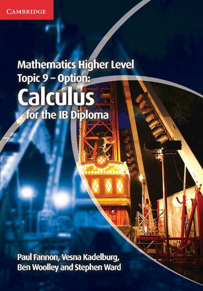 This title forms part of the completely new Mathematics for the IB Diploma series. This highly illustrated book covers topic 9 of the IB Diploma Higher Level Mathematics syllabus, the optional topic Calculus. ISBN: 9781107449114