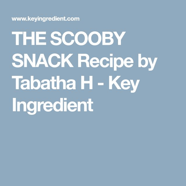 THE SCOOBY SNACK Recipe by Tabatha H - Key Ingredient