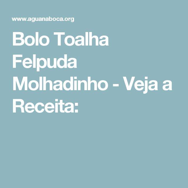 Bolo Toalha Felpuda Molhadinho - Veja a Receita: