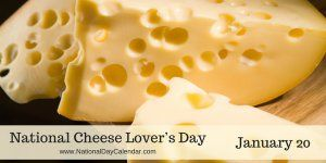 National Cheese Lover's Day - January 20