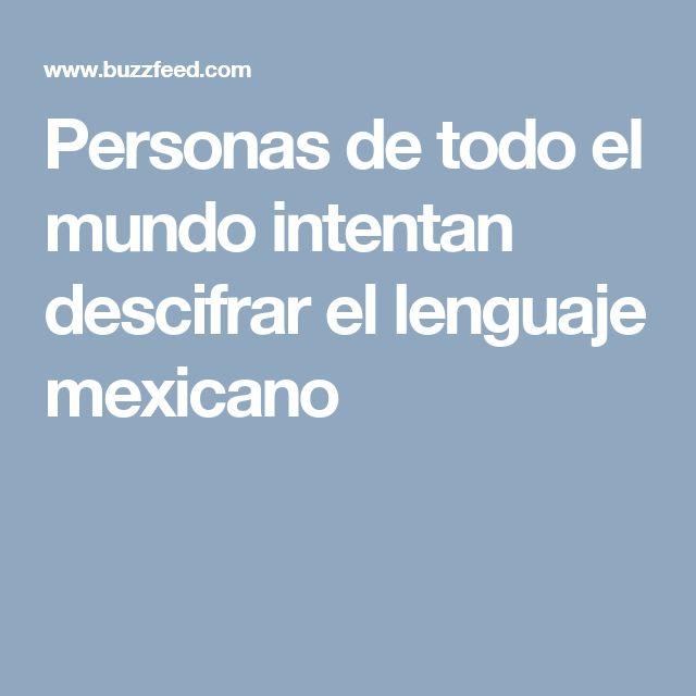 Personas de todo el mundo intentan descifrar el lenguaje mexicano