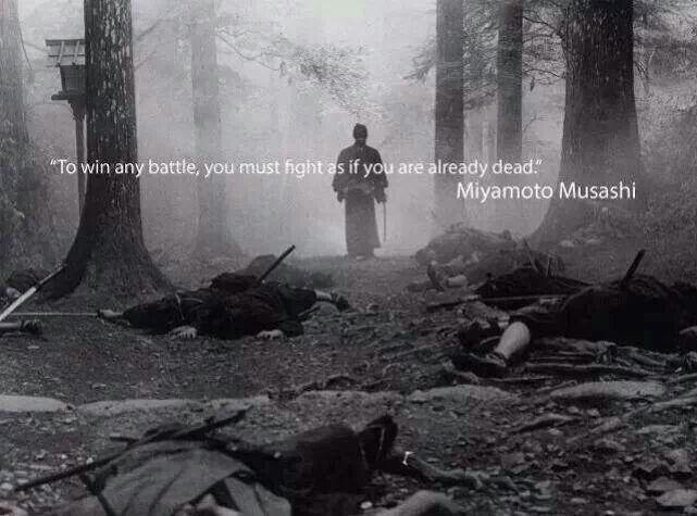 ~ Miyamoto Musashi