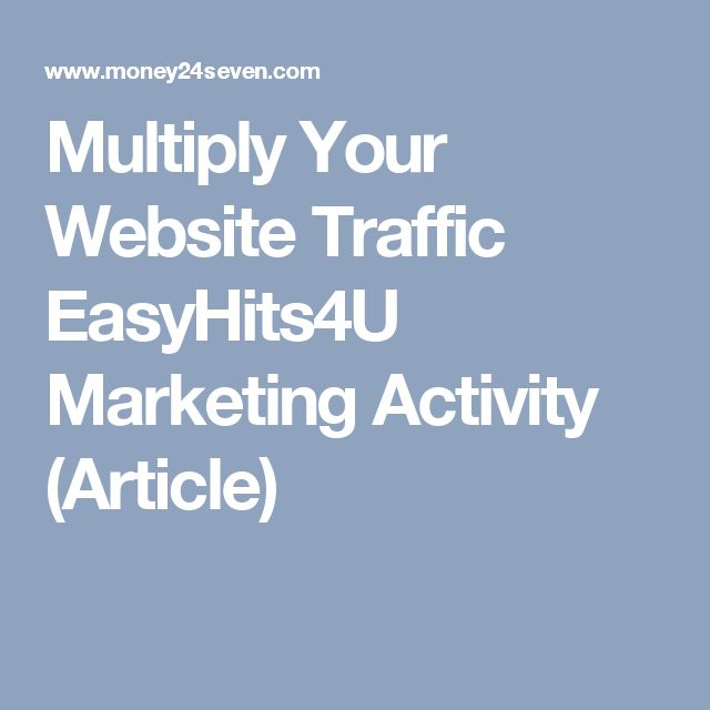 Multiply Your Website Traffic EasyHits4U Marketing Activity (Article)