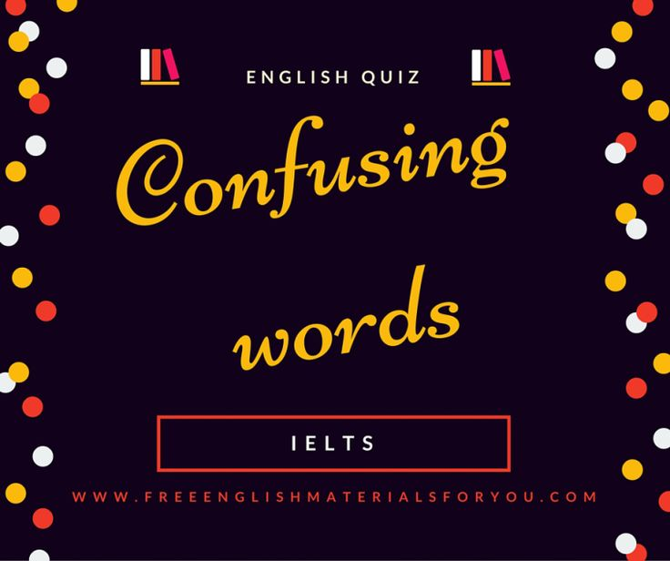 Test your knowledge of English for IELTS - Confusing words.jpg