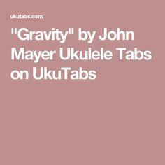 """Gravity"" by John Mayer Ukulele Tabs on UkuTabs"