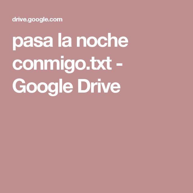 pasa la noche conmigo.txt - Google Drive