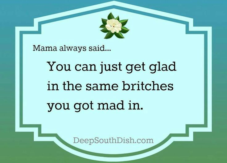 My mama says this