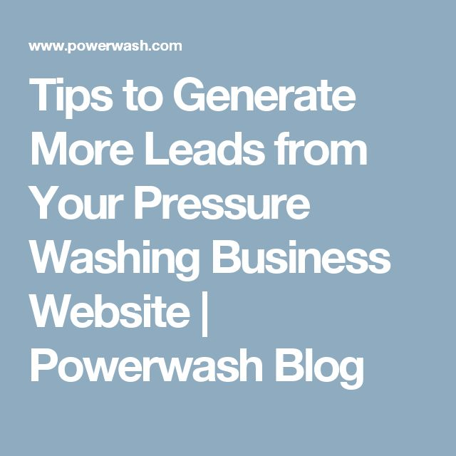 Tips to Generate More Leads from Your Pressure Washing Business Website | Powerwash Blog
