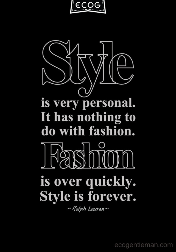 """Black & White Quote About Style ♂ """"Style is very personal. It has nothing to do with fashion. Fashion is over quickly. Style is forever."""" #ecogentleman"""