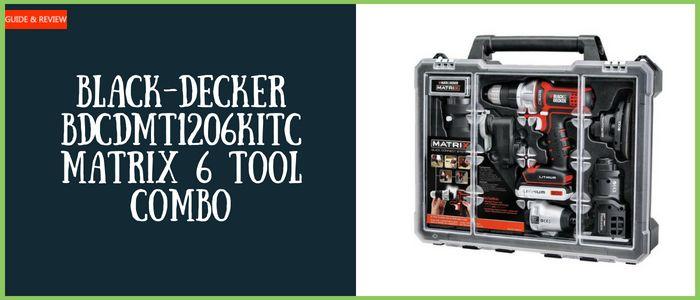 Black And Decker Bdcdmt1206kitc Matrix 6 Tool Combo Review Black Decker Decker Combo Kit