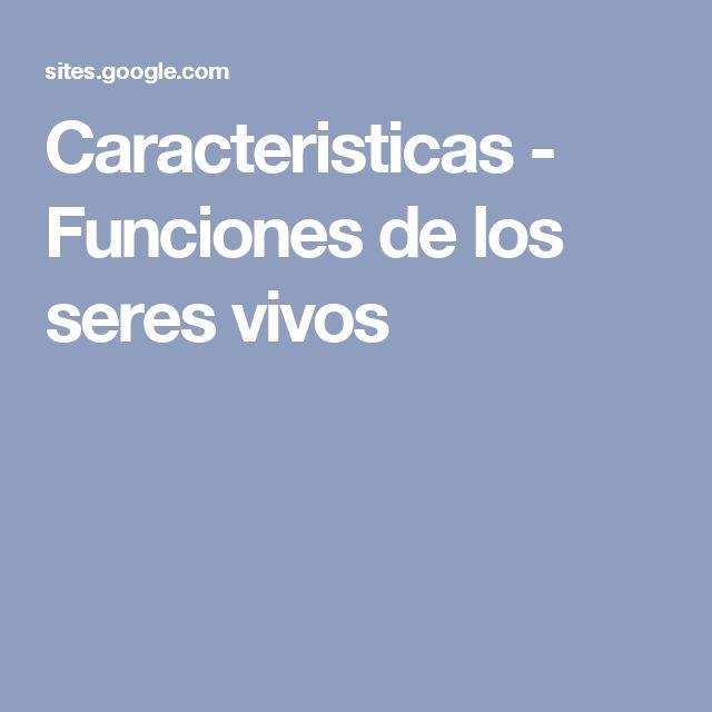 Caracteristicas - Funciones de los seres vivos