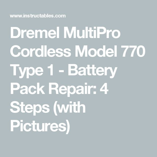 Dremel MultiPro Cordless Model 770 Type 1 - Battery Pack Repair: 4 Steps (with Pictures)