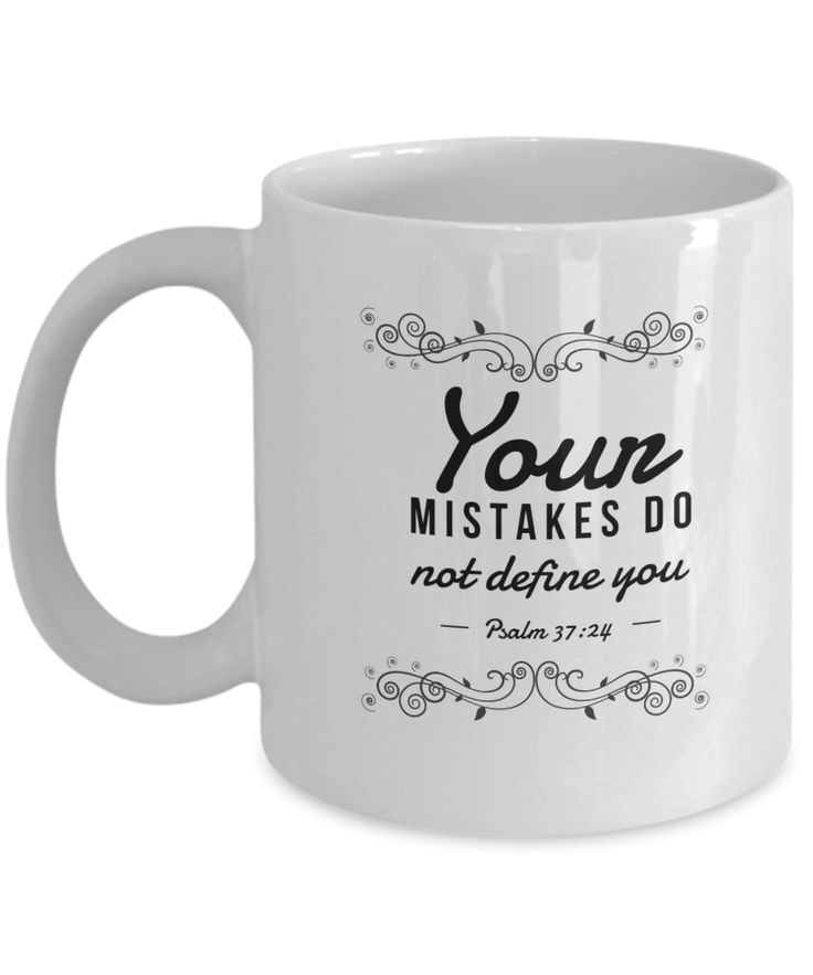 Great gift idea Your mistakes do ... Available NOW http://formugs.com/products/your-mistakes-do-not-define-you-psalm-37-24-gift-mug-1?utm_campaign=social_autopilot&utm_source=pin&utm_medium=pin