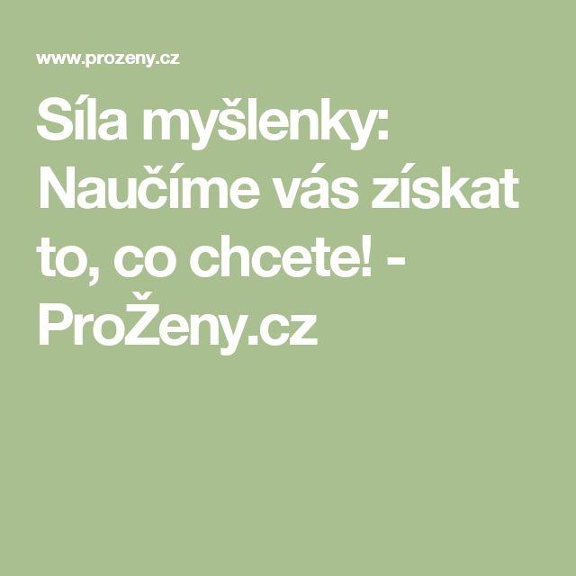 Síla myšlenky: Naučíme vás získat to, co chcete! - ProŽeny.cz