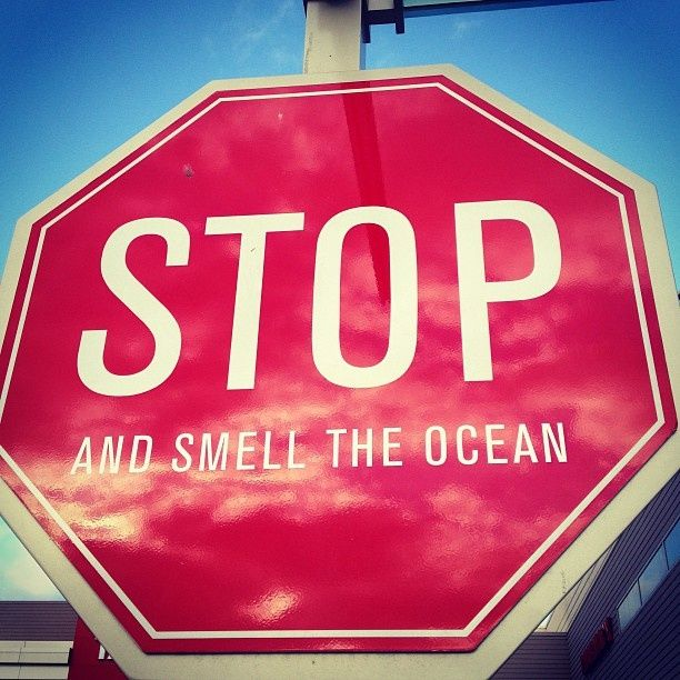 Stop and smell the ocean sign in Ventura, California. #socal...How about live near the ocean?? ;)