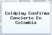 http://tecnoautos.com/wp-content/uploads/imagenes/tendencias/thumbs/coldplay-confirma-concierto-en-colombia.jpg Coldplay. Coldplay confirma concierto en Colombia, Enlaces, Imágenes, Videos y Tweets - http://tecnoautos.com/actualidad/coldplay-coldplay-confirma-concierto-en-colombia/