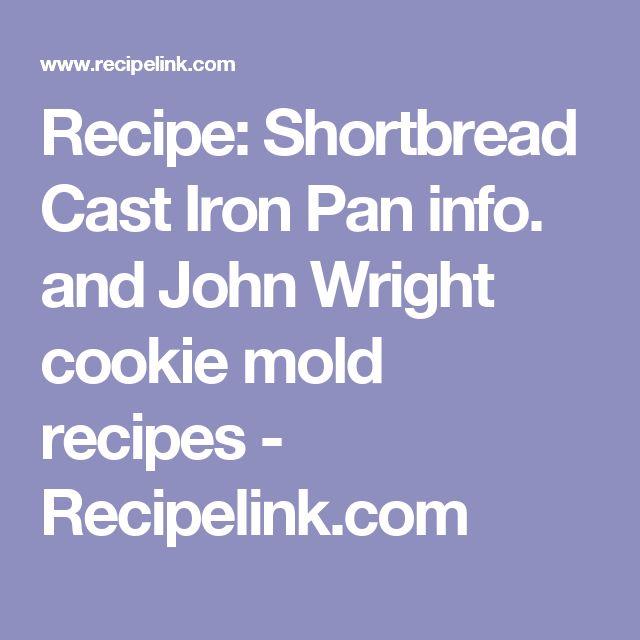 Recipe: Shortbread Cast Iron Pan info. and John Wright cookie mold recipes - Recipelink.com