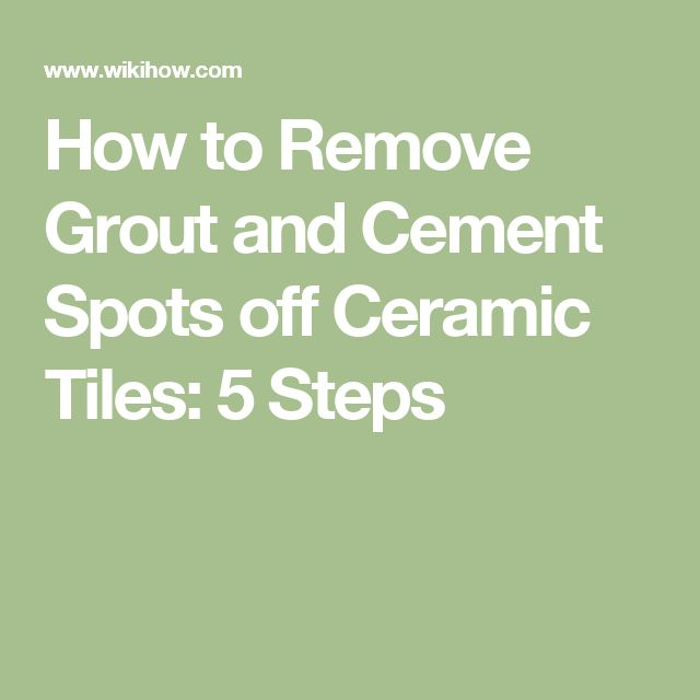 How to Remove Grout and Cement Spots off Ceramic Tiles: 5 Steps