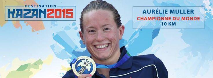 Félicitations à Aurélie Muller Championne du Monde du 10km à Kazan