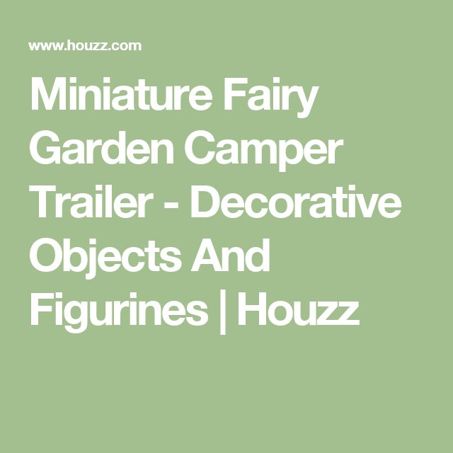 Miniature Fairy Garden Camper Trailer - Decorative Objects And Figurines | Houzz