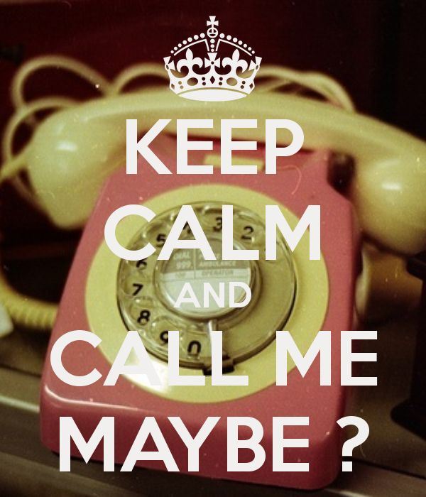 KEEP CALM AND CALL ME MAYBE ?