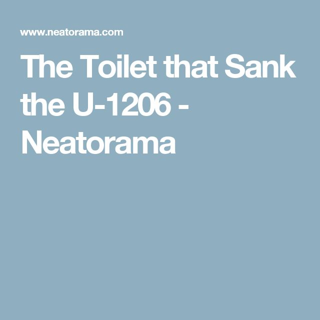 The Toilet that Sank the U-1206 - Neatorama