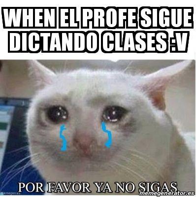 Meme Personalizado - when el profe sigue dictando clases :v - 27453281