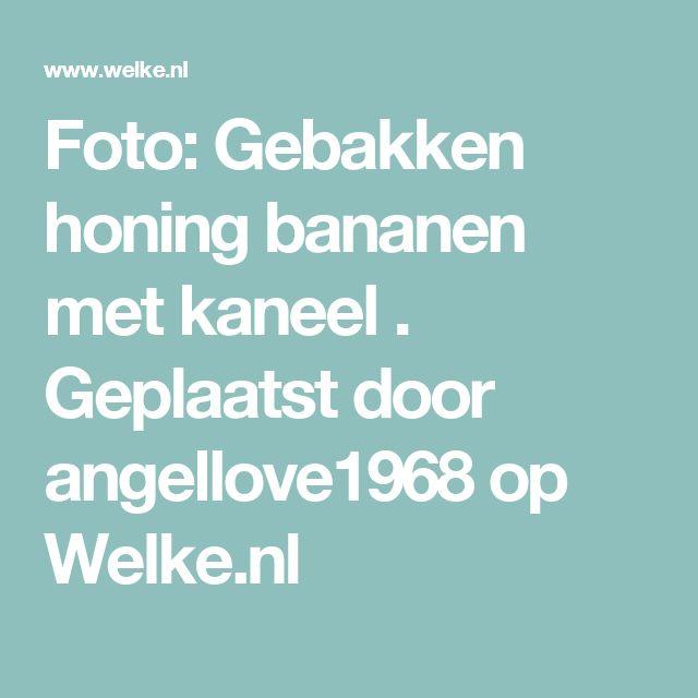 Foto: Gebakken honing bananen met kaneel . Geplaatst door angellove1968 op Welke.nl