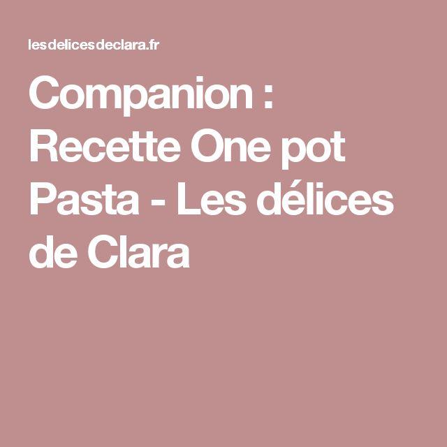Companion : Recette One pot Pasta - Les délices de Clara